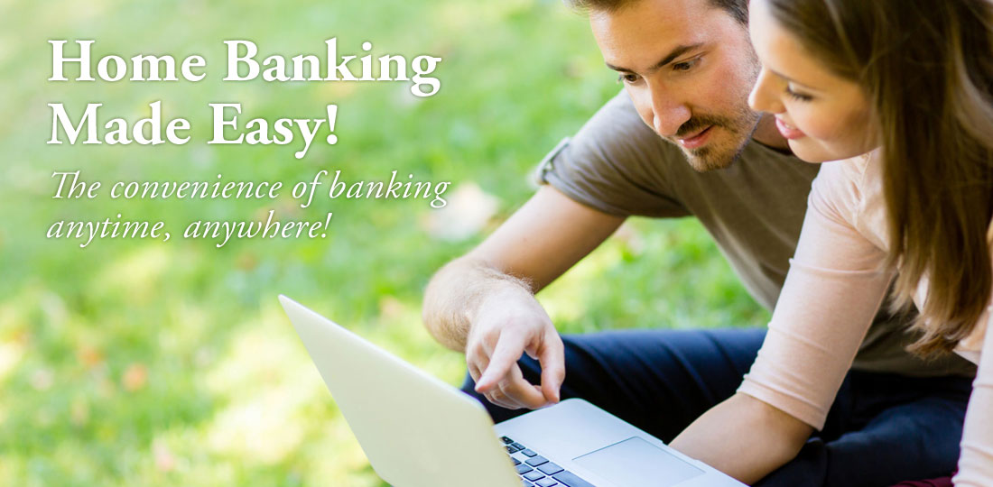 Home Banking Made Easy! Sign up today!