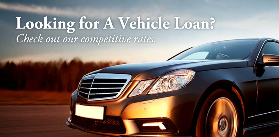 Looking for a vehicle loan? Check out our competitive rates.
